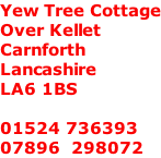 Yew Tree Cottage Over Kellet Carnforth Lancashire LA6 1BS  01524 736393 07896  298072